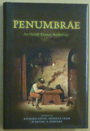 Penumbrae, An Anthology of Occult Fiction. Occult Fiction, Daniel A. SCHULKE, Richard Gavin,...