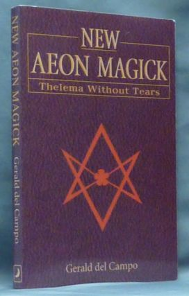 New Aeon Magick. Thelema Without Tears. Gerald DEL CAMPO, Aleister Crowley - related works.