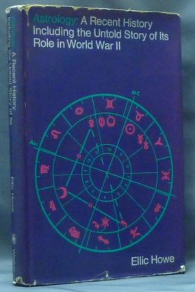 Astrology: a Recent History including the Untold Story of Its Role in World War II (American edition of 'Urania's Children'). Astrology, Ellic HOWE.