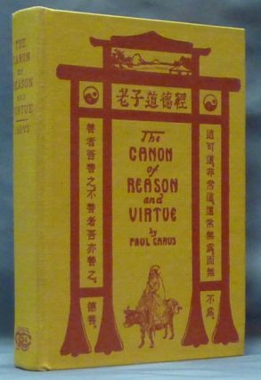 The Canon of Reason and Virtue. Being Lao-Tze's Tao Teh King. Paul CARUS, Lao-Tze.