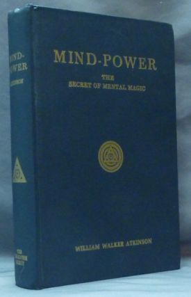 Mind-Power, the Secret of Mental Magic [ Mind Power ]. William Walker ATKINSON, Ramacharaka aka Edward Walker.