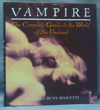 Vampire. The Complete Guide to the World of the Undead. Manuela Dunn MASCETTI