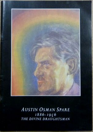 Austin Osman Spare, 1886-1956: The Divine Draughtsman. An Appreciation of the Man, the Artist...