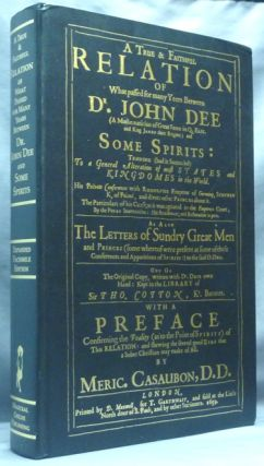 A True and Faithful Relation of What Passed for Many Years Between Dr. John Dee .... and Some...