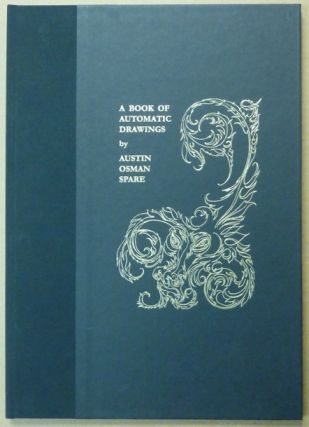 A Book of Automatic Drawing [ A Book of Automatic Drawings ]. Austin Osman SPARE