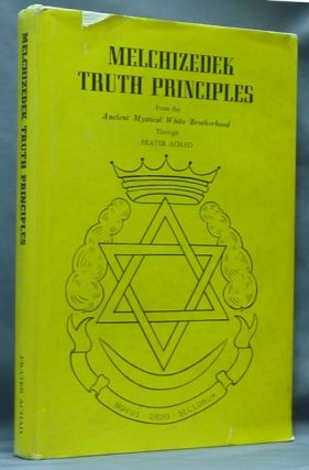 Melchizedek Truth Principles, from the Ancient Mystical White Brotherhood. Fourth Dimensional Teachings. Frater ACHAD, George Graham Price.