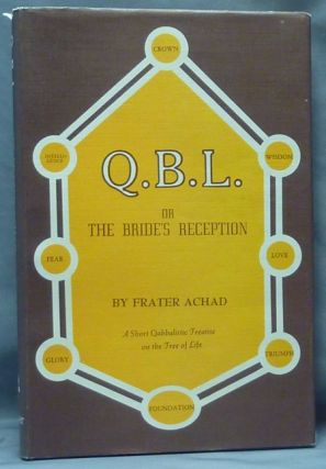 Q.B.L. or The Bride's Reception. [ QBL ]; Being a Short Cabalistic Treatise on the Nature and...