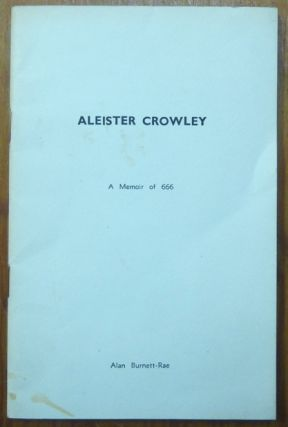 Aleister Crowley: A Memoir of 666. With four poems by Aleister Crowley. Alan BURNETT-RAE,...