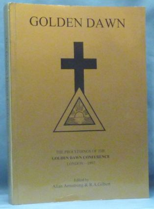 Golden Dawn: The Proceedings of the Golden Dawn Conference London--1997. Allan ARMSTRONG, R. A....