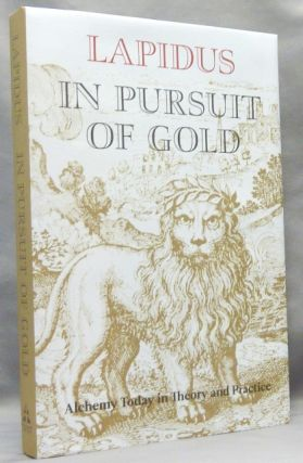 In Pursuit of Gold: Alchemy Today in Theory and Practice. extractions and LAPIDUS With additions,...