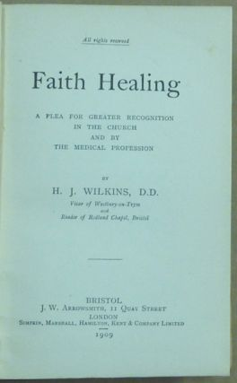 Faith Healing. A Plea for Greater Recognition in the Church and by the Medical Profession.