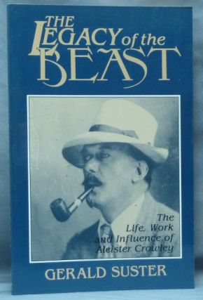 The Legacy of the Beast. The Life, Work, and Influence of Aleister Crowley. Gerald SUSTER, Aleister Crowley: related works.