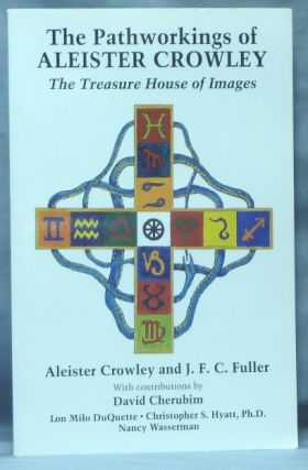 The Pathworkings of Aleister Crowley. The Treasure House of Images. Aleister CROWLEY, J. F. C. Fuller, David Cherubim. With, Christopher S. Hyatt Lon Milo Duquette, Ph D., Nancy Wasserman.