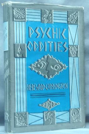 Psychic Oddities: Fantastic and Bizarre Events in the Life of a Psychical Researcher. Hereward...
