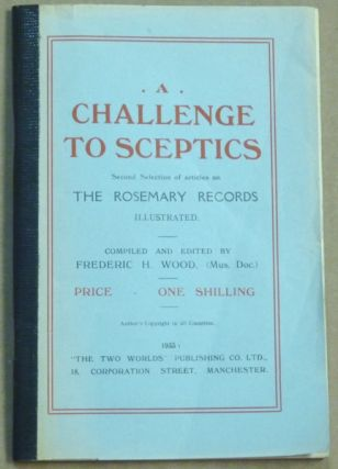 A Challenge to Sceptics. Second Selection of articles on The Rosemary Records. Illustrated....
