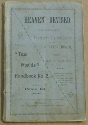 "Heaven Revised: A Narrative of Personal Experiences after the Change Called Death; ""Two Worlds""..."