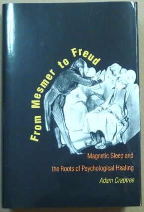 From Mesmer to Freud: Magnetic Sleep and the Roots of Psychological Healing. Adam CRABTREE