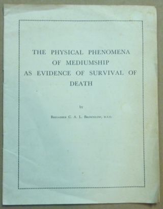 The Physical Phenomena of Mediumship as Evidence of Survival of Death. Brigadier C. A. L. BROWNLOW