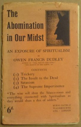 The Abomination in Our Midst. An Exposure of Spiritualism. Owen Francis DUDLEY