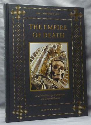 The Empire of Death. A Cultural History of Ossuaries and Charnel Houses. Death, Ossuaries