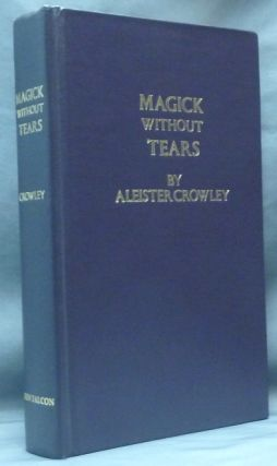 Magick Without Tears. Aleister CROWLEY, Edited, a, Israel Regardie.