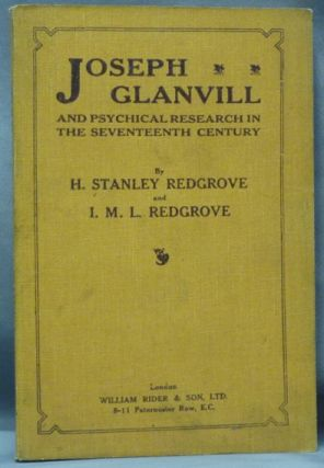 Joseph Glanvill and Psychical Research in the Seventeenth Century. H. Stanley REDGROVE, I M. L.,...