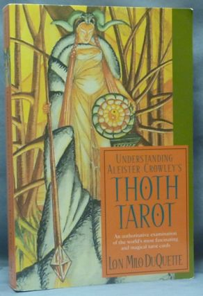 Understanding Aleister Crowley's Thoth Tarot. Lon Milo DUQUETTE, Aleister Crowley - related works.
