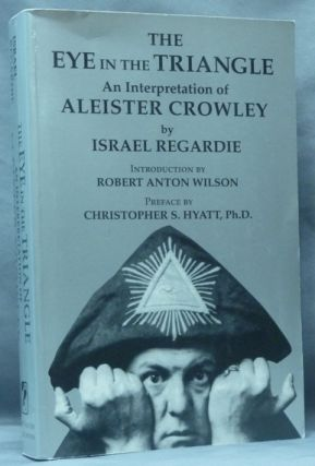 The Eye in the Triangle. An Interpretation of Aleister Crowley. Dr. Israel New REGARDIE, Robert Anton Wilson, Dr. Christopher Hyatt, Aleister Crowley related works.