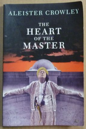 The Heart of the Master & other Papers. Aleister. Edited CROWLEY, Frater Superior Hymenaeus Beta