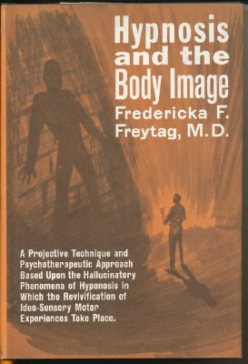 Hypnosis and the Body Image. Fredericka F. FREYTAG, M D