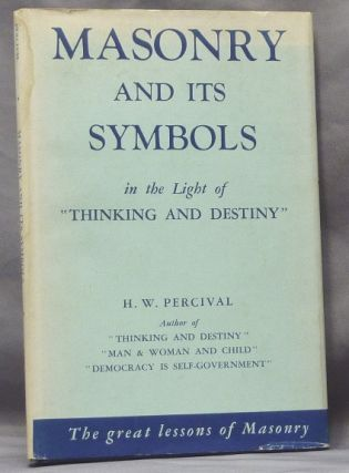 "Masonry and Its Symbols in the Light of ""Thinking and Destiny"" Harold Waldwin PERCIVAL"