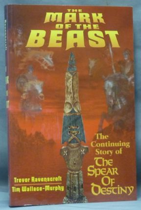 The Mark of the Beast. The Continuing Story of the Spear of Destiny. Trevor RAVENSCROFT, Tim...
