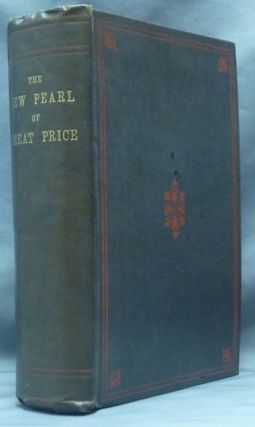 The New Pearl of Great Price. A Treatise Concerning The Treasure And Most Precious Stone of the...