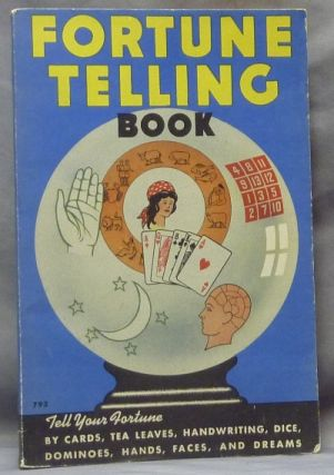 "Fortune Telling Book, A Complete Guide to all the Most Popular Methods of Telling Fortunes; The authorized American Edition of the Famous ""Foulsham's Fortune Teller"" ANONYMOUS, Foulsham."