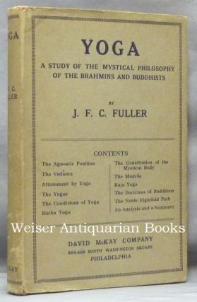 Yoga. A Study of the Mystical Philosophy of the Brahmins and Buddhists. Major General J. F. C. FULLER.