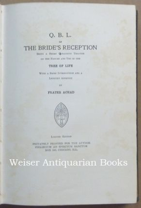 Q. B. L. or the Bride's Reception. Being a Short Cabalistic Treatise on the Nature and Use of the Tree of Life, with a Brief Introduction and a Lengthy Appendix.