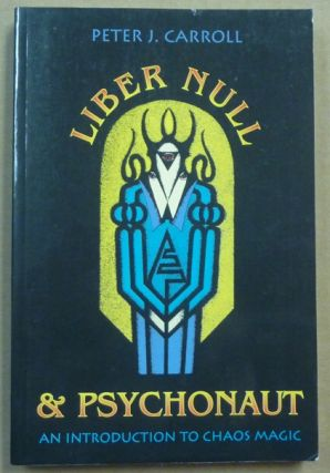Liber Null & Psychonaut (Two Complete Volumes ). Peter J. CARROLL
