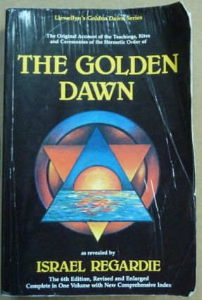 The Golden Dawn: An Account of the Teachings, Rites, and Ceremonies of the Order of the Golden...