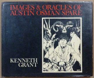 Images and Oracles of Austin Osman Spare. Austin Osman SPARE, Edited and with, Kenneth Grant, Edited.