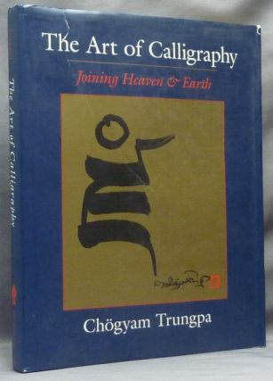 The Art of Calligraphy - Joining Heaven and Earth. Chögyam TRUNGPA, Judith L. Lief.