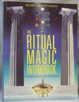 The Ritual Magic Workbook. A Practical Course of Self-Initiation. Dolores ASHCROFT-NOWICKI, J. H....