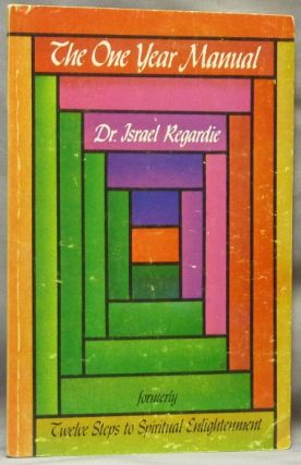 The One Year Manual; [ formerly Twelve Steps to Spiritual Enlightenment ]. Dr. Israel REGARDIE