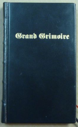The Grand Grimoire; A Practical Manual of Diabolic Evocation and Black Magic. The Grand Clavicule of Solomon. The Black Magick of the Infernal Arts of the Great Agrippa. To Discover all Hidden Treasures and to Render all of the Spirits Obedient to Oneself.