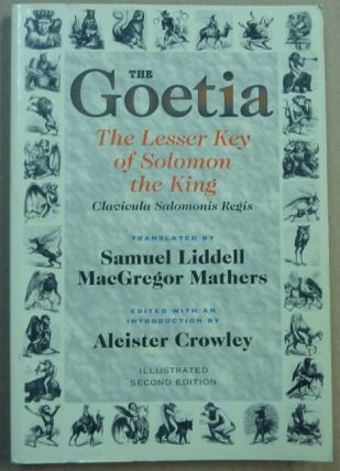 The Goetia: The Lesser Key of Solomon the King. Lemegeton, Book I. Clavicula Salomonis Regis. Aleister CROWLEY, introduces edits, etc., S L. MacGregor Mathers. This edition additionally, Hymenaeus Beta.