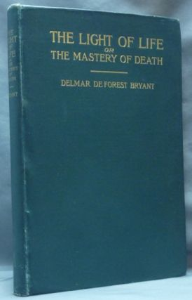 The Light of Life or The Mastery of Death. Delmar Deforest. With a. typed letter BRYANT, signed