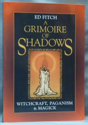 A Grimoire Of Shadows. Witchcraft, Paganism & Magick. Ed FITCH