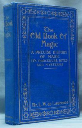 The Old Book of Magic; a Precise History of Magic, Its Procedure, Rites and Mysteries as...