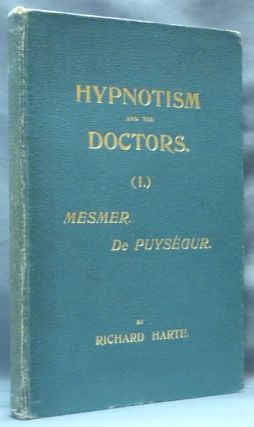 Hypnotism and the Doctors. ( I ) Animal Magnetism. Mesmer: His Theory of Disease. His Method of...