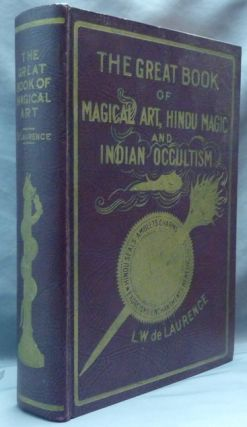 The Great Book of Magical Art, Hindu Magic And East Indian Occultism and The Book of Secret Hindu, Ceremonial, And Talismanic Magic. In One Volume.