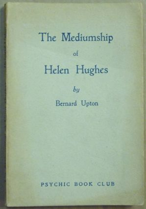 The Mediumship of Helen Hughes. Bernard UPTON.